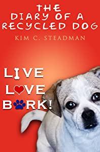 The Diary of a Recycled Dog: Live. Love. Bark!