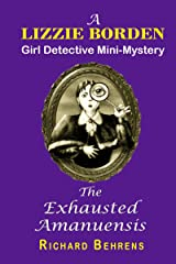 The Exhausted Amanuensis: A Lizzie Borden, Girl Detective Mini-Mystery (Lizzie Borden, Girl Detective Mini-Mysteries Book 6)