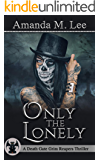 Only The Lonely (A Death Gate Grim Reapers Thriller Book 1)