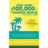 Cómo ganar $ 100,000 por año en ingresos pasivos y viajar por el mundo (Spanish Version)(Versión en español): La Guía de ingr