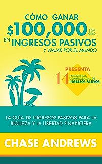 Cómo ganar $ 100,000 por año en ingresos pasivos y viajar por el mundo (Spanish