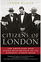 Citizens of London: The Americans Who Stood with Britain in Its Darkest, Finest Hour Kindle Edition