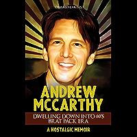 Andrew McCarthy, Dwelling Down Into 80's Brat Pack Era: A Nostalgic Memoir (Acting Legends Book 1) (English Edition)