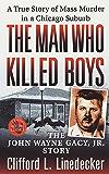 The Man Who Killed Boys: The John Wayne Gacy, Jr. Story