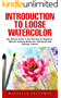 Introduction To Loose Watercolor: The Ultimate Guide To Fast Painting For Beginners - Discover Amazing Watercolor Techniques And Painting Tutorials! (English Edition)