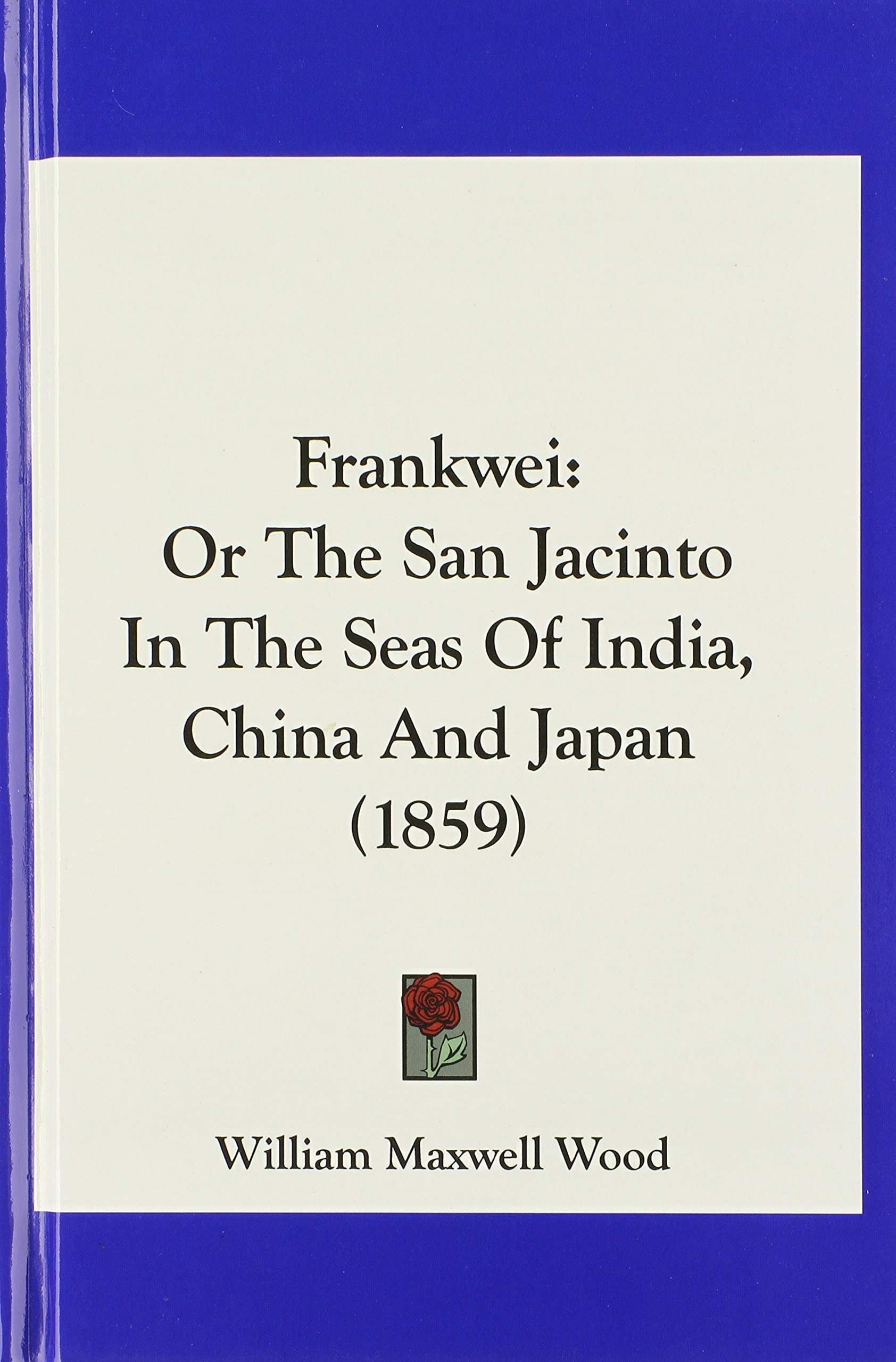 Frankwei: Or The San Jacinto In The Seas Of India, China And Japan (1859) ebook