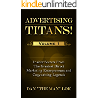 Advertising Titans! Vol 1: Insiders Secrets From The Greatest Direct Marketing Entrepreneurs and Copywriting Legends…