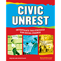 Civic Unrest: Investigate the Struggle for Social Change (Inquire and Investigate)