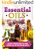 Essential Oils: Discover 7 Amazing Benefits Of Using Essential Oils For Your Skin And Health! (Essential Oils Books, Essential Oils Guide, Essential Oils, ... Recipes, Aromatheraphy) (English Edition)