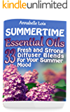 Summertime Essential Oils: 33 Fresh and Strong Diffuser Blends For Your Summer Mood: (Young Living Essential Oils Guide, Essential Oils Book, Essential Oils For Weight Loss)