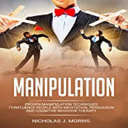 Manipulation: Proven Manipulation Techniques to Influence People with Meditation, Persuasion, and Cognitive Behavior Therapy