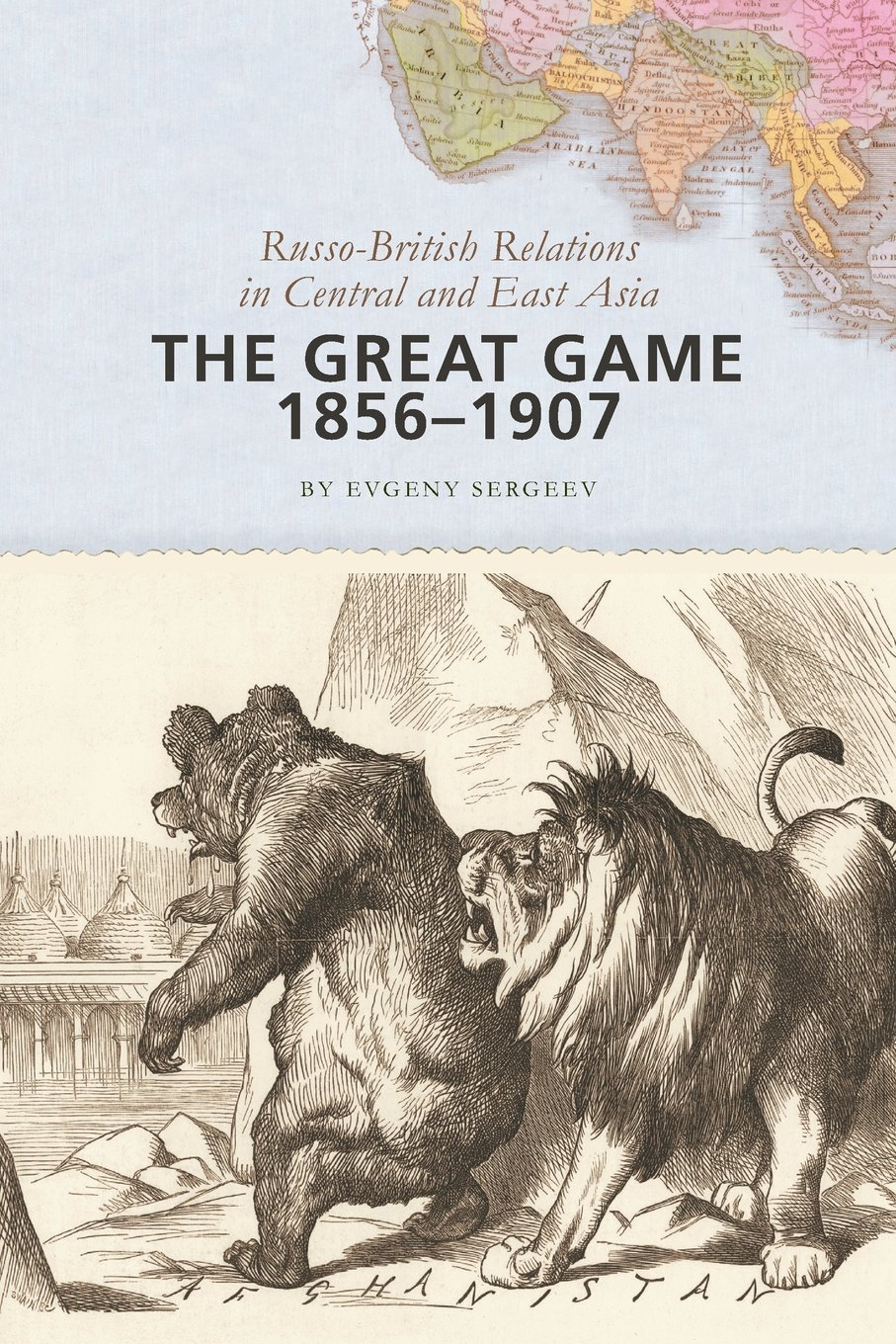 The Great Game, 1856-1907: Russo-British Relations in Central and East Asia:  Evgeny Sergeev: 9781421415574: Amazon.com: Books