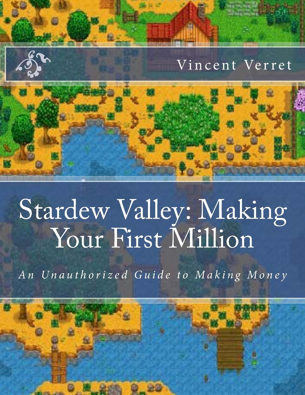 Stardew Valley: Making Your First Million: An Unauthorized Guide to