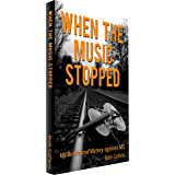 When the Music Stopped: My Battle and Victory against MS