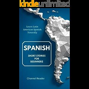 Spanish Short Stories for Beginners: Learn Latin American Spanish Naturally (Spanish Edition)