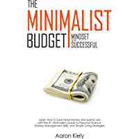 The Minimalist Budget: Mindset of the Successful: Save More Money and Spend Less with the #1 Minimalism Guide to Personal Finance, Money Management Skills, ... Simple Living Strategies (English Edition)