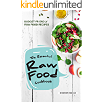 The Essential Raw Food Cookbook: 25 Budget-friendly Raw Food Recipes