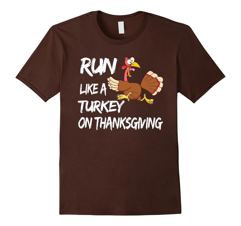 Run Like A Turkey On Thanksgiving - Funny Thanksgiving T Shi-FL