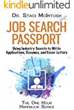 Job Search Passport: Using Industry Secrets to Write Applications, Resumes and Cover Letters (One Hour Handbook Series)