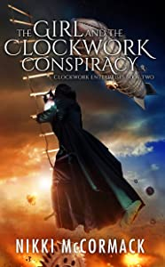 The Girl and the Clockwork Conspiracy (Clockwork Enterprises Book 2)