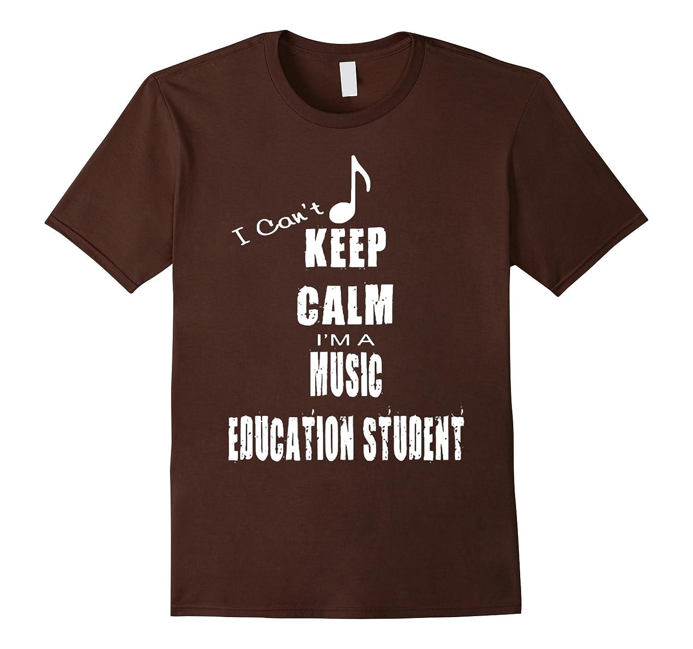 I Cannot Keep Calm I Am A Music Education Student TShirt-CL