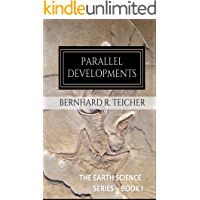 Parallel Developments: A Geophysical / Paleontological Timeline from Big Bang to 3000BC (The Earth Science Series Book 1…