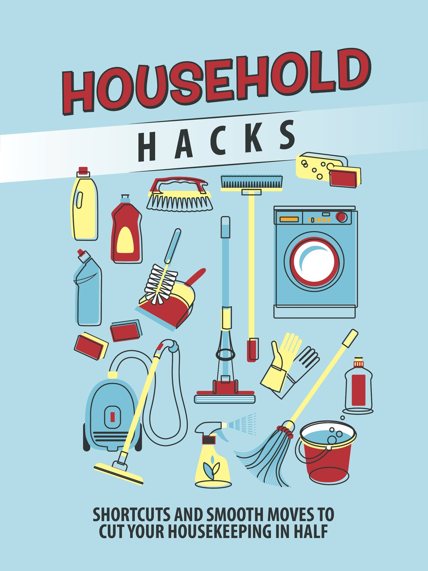 Household Hacks: Shortcuts and Smooth Moves to Cut Your Housekeeping in Half pdf