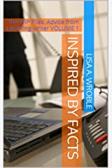 Inspired by Facts (The WIP Files: Advice from a Working Writer Book 1) Kindle Edition
