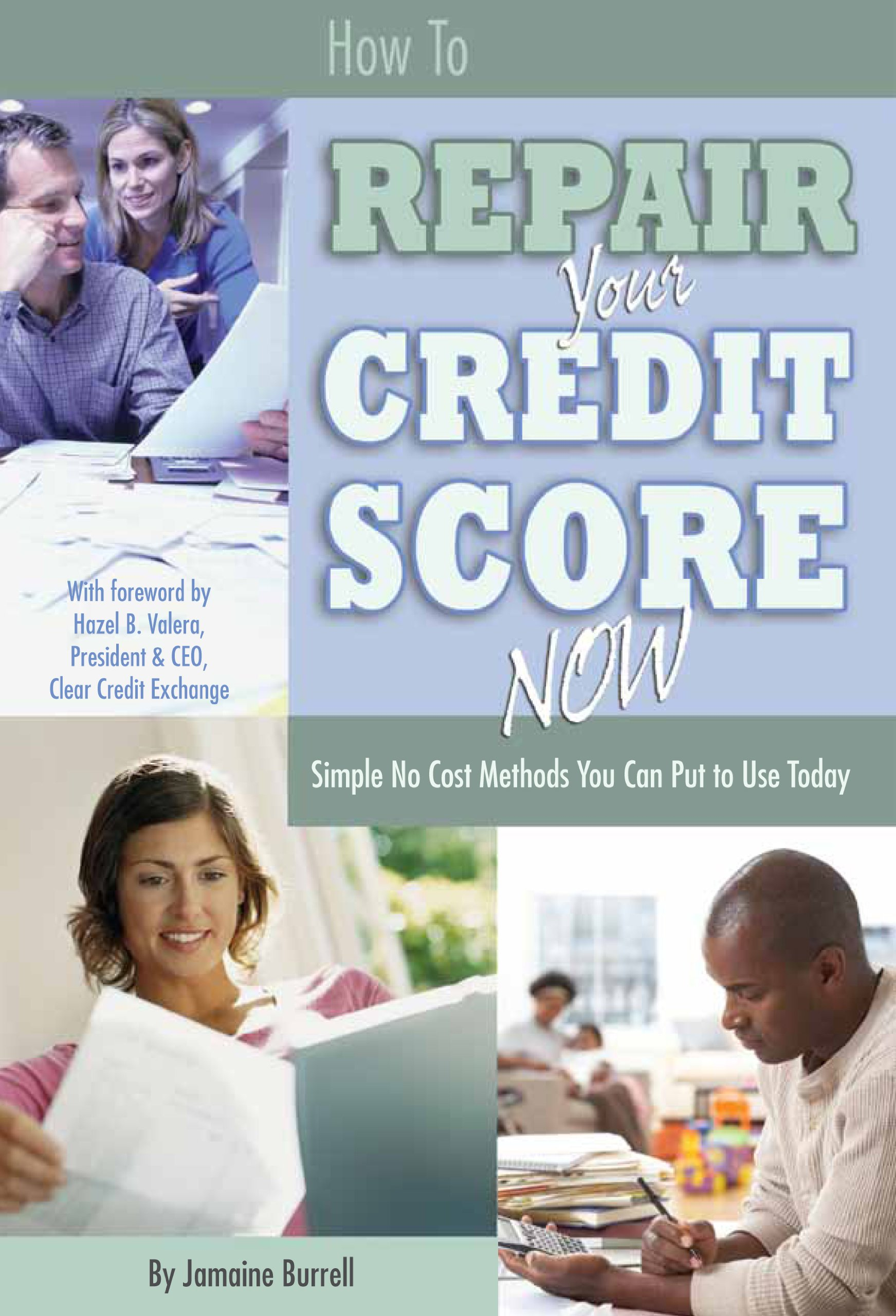 How to Repair Your Credit Score Now: Simple No Cost Methods You Can Put to Use Today pdf epub