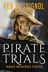 Pirate Trials: Famous Murderous Pirates Book Series: THE LIVES AND ADVENTURES of FAMOUS and SUNDRY PIRATES Kindle Edition