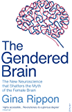 The Gendered Brain: The new neuroscience that shatters the myth of the female brain