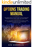 OPTIONS TRADING MANUAL: The ultimate guide to the Best Trading tactics. Build up a Remarkable Passive Income in a Matter of Weeks by grasping the secrets that got me more than $1.000 daily/2 hours.