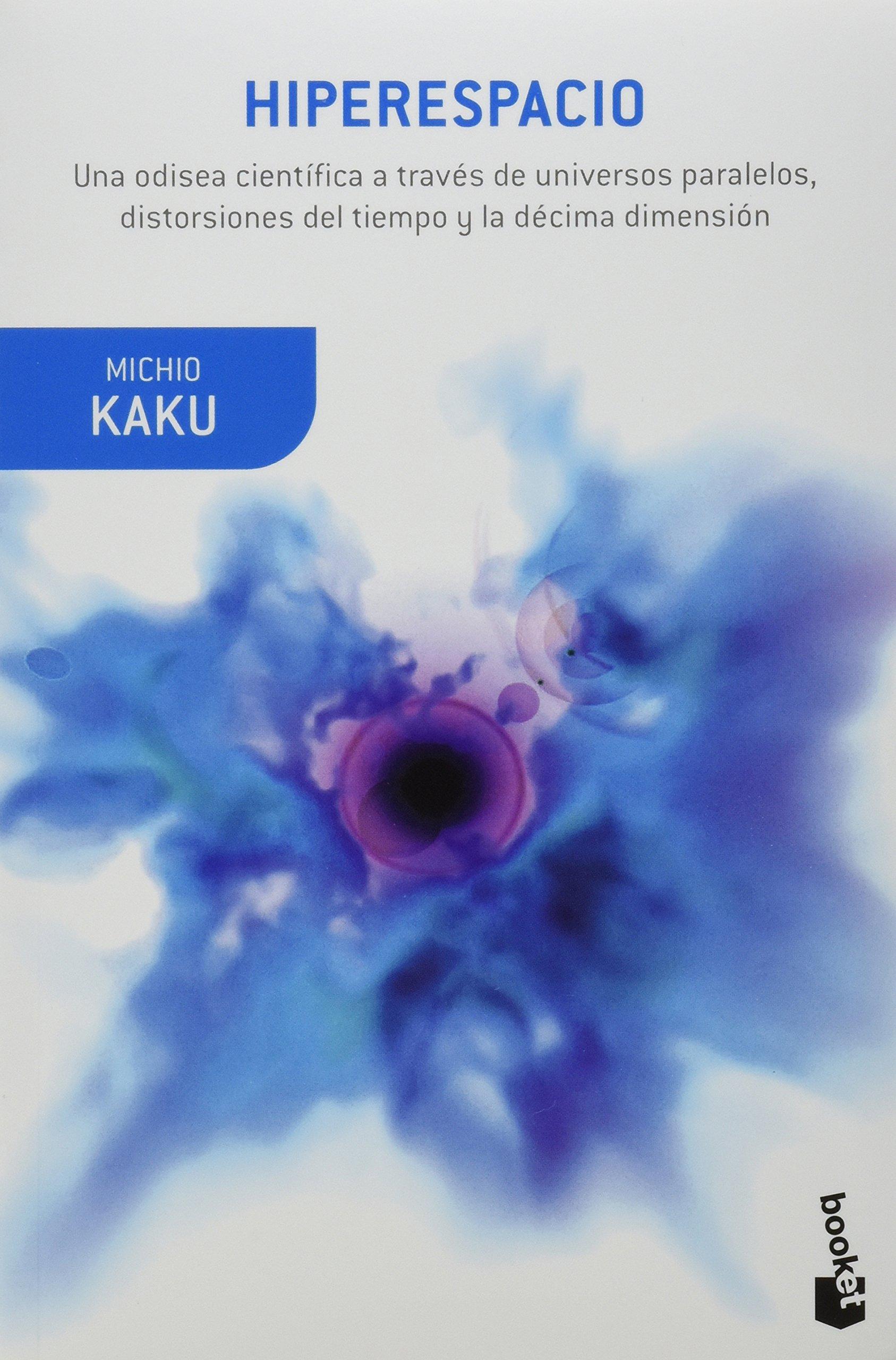 Hiperespacio. Una odisea cientifica a traves de los universos paralelos, distorsiones del tiempo y la decima dimension (Spanish Edition): Michio Kaku: ...