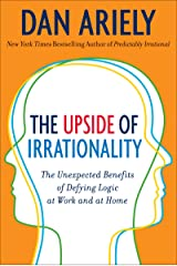 The Upside of Irrationality: The Unexpected Benefits of Defying Logic at Work and at Home Kindle Edition