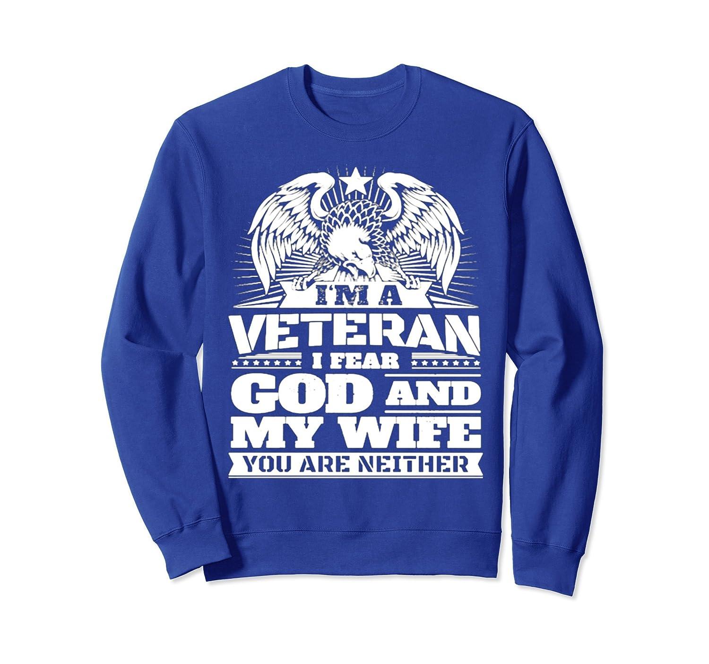 I AM VETERAN SweatShirt I FEAR GOD AND MY WIFE-AZP