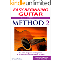 Easy Beginning Guitar Method 2 : The Ultimate Guide for Beginners of All Ages to Learn Guitar Step by Step
