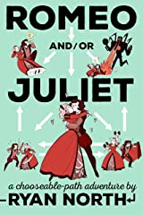 Romeo and/or Juliet: A Chooseable-Path Adventure Kindle Edition