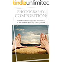 Photography Composition: Simple Understanding of Composition to Become an Amazing Photographer (English Edition)