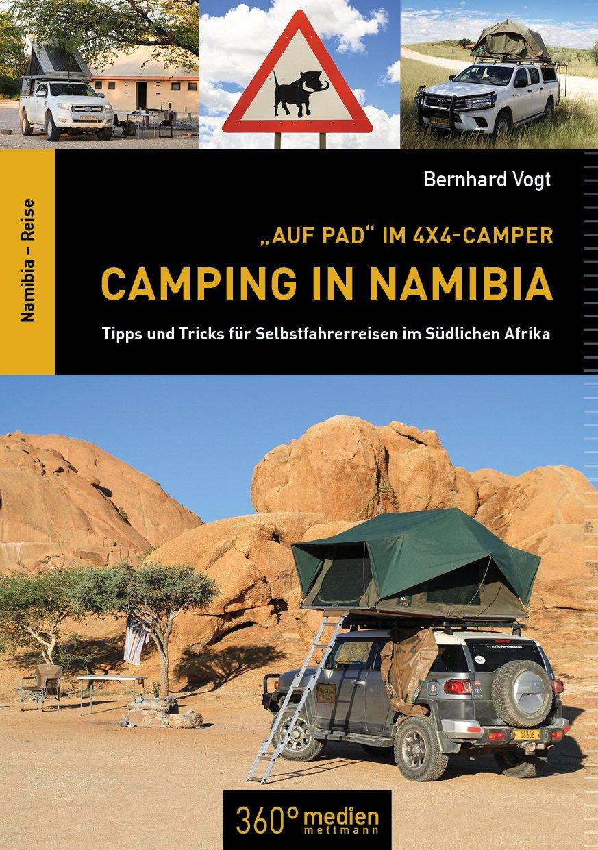 Camping in Namibia: Tipps und Tricks für Selbstfahrerreisen im südlichen Afrika Taschenbuch – 10. Oktober 2017 Bernhard Vogt 360° medien 3947164017 Namibia / Reiseführer