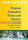 Program Evaluation Theory and Practice, First Edition: A Comprehensive Guide