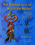 The Energetics of Western Herbs: A Materia Medica Integrating Western and Chinese Herbal Therapeutics  (Volume 1)