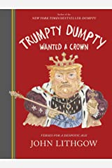 Trumpty Dumpty Wanted a Crown: Verses for a Despotic Age Kindle Edition