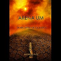 Arena Um: Traficantes De Escravos  (Livro I Da Trilogia Da Sobrevivência)