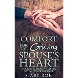 Comfort for the Grieving Spouse's Heart: Hope and Healing After Losing Your Partner (Comfort for Grieving Hearts: The Series)