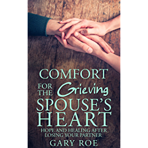 Comfort for the Grieving Spouse's Heart: Hope and Healing After Losing Your Partner (Comfort for Grieving Hearts: The…