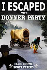 I Escaped The Donner Party: Pioneers on the Oregon Trail, 1846 Kindle Edition