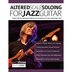 Altered Scale Soloing For Jazz Guitar: Master Altered, Diminished & Whole Tone Vocabulary to Create Cutting-Edge Solos