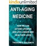 Anti-Aging Medicine: How We Can Extend Lifespan and Live Longer and Healthier Lives