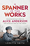 A Spanner in the Works: The extraordinary story of Alice Anderson and Australia's first all-girl garage