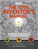 Popular Science: The Total Inventor's Manual: Transform Your Idea into a Top-Selling Product